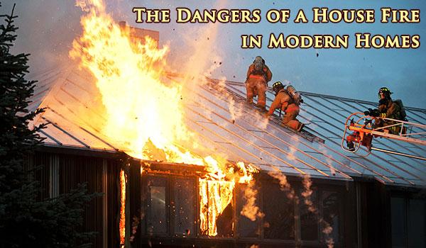 House fires in modern homes have become extremely dangerous.
