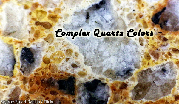 Complex quartz colors are becoming very popular.