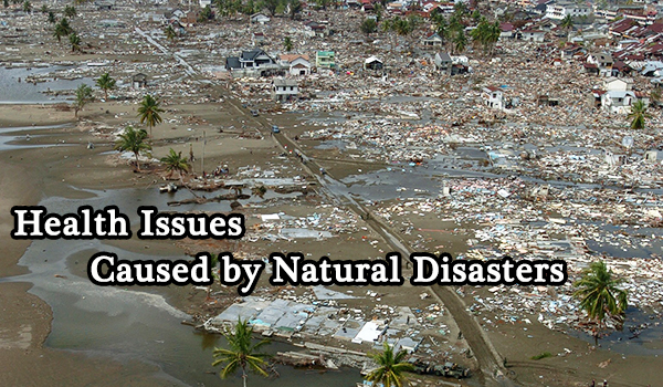 There are serious health issues caused by natural disasters.